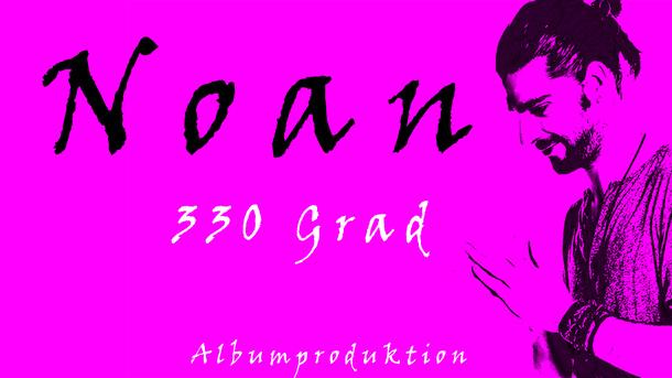 Albumproduktion NOAN - 330 Grad